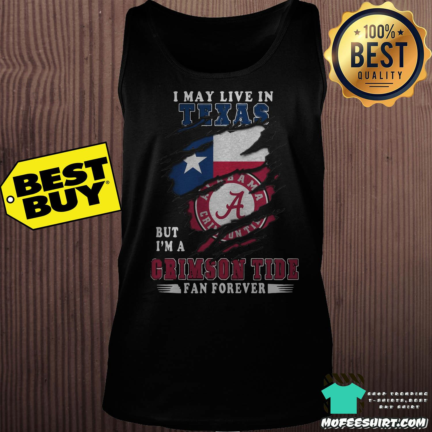 i may live in texas but im a crimson tide fan forever tank top - I May Live In Texas But I'm A Crimson Tide Fan Forever Alabama Crimson Shirt