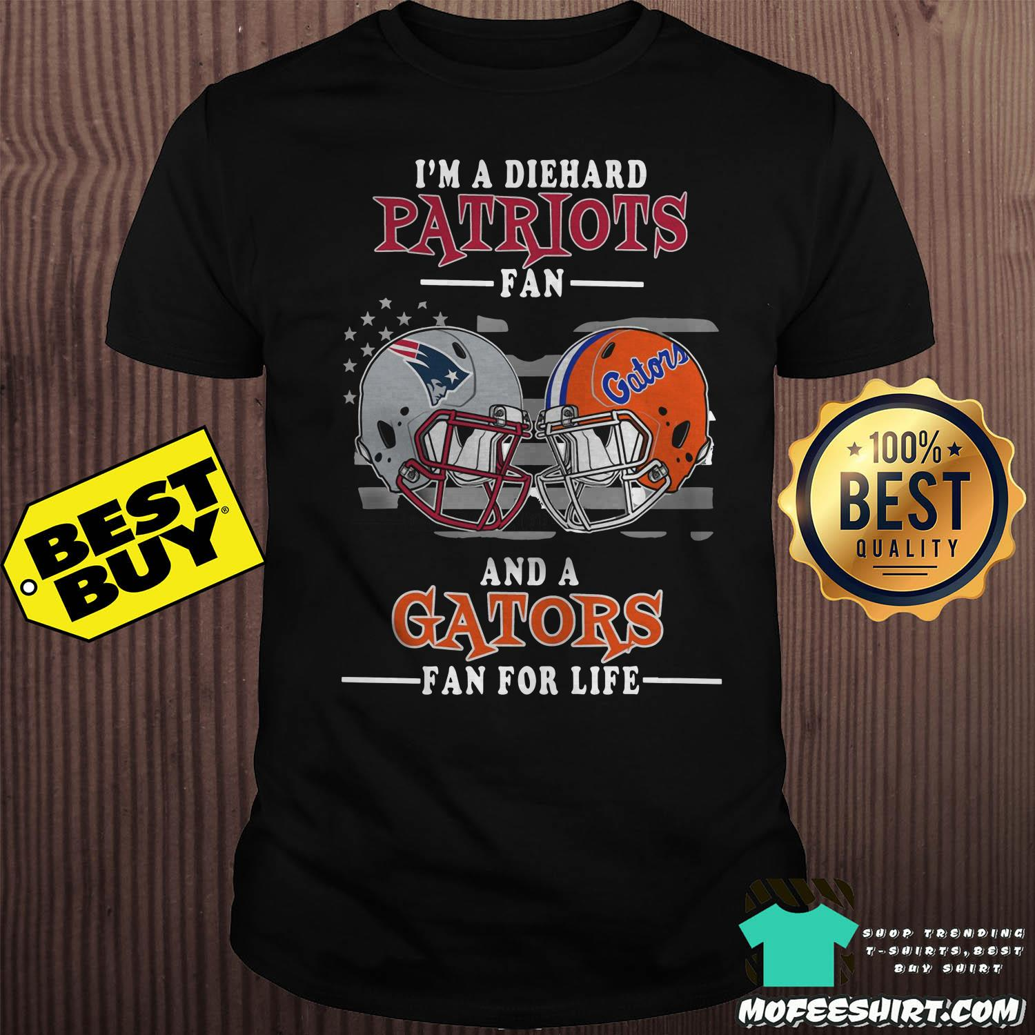 im a diehard patriots fan and a gators for life shirt - I'm A Diehard Patriots Fan And A Gators For Life Shirt