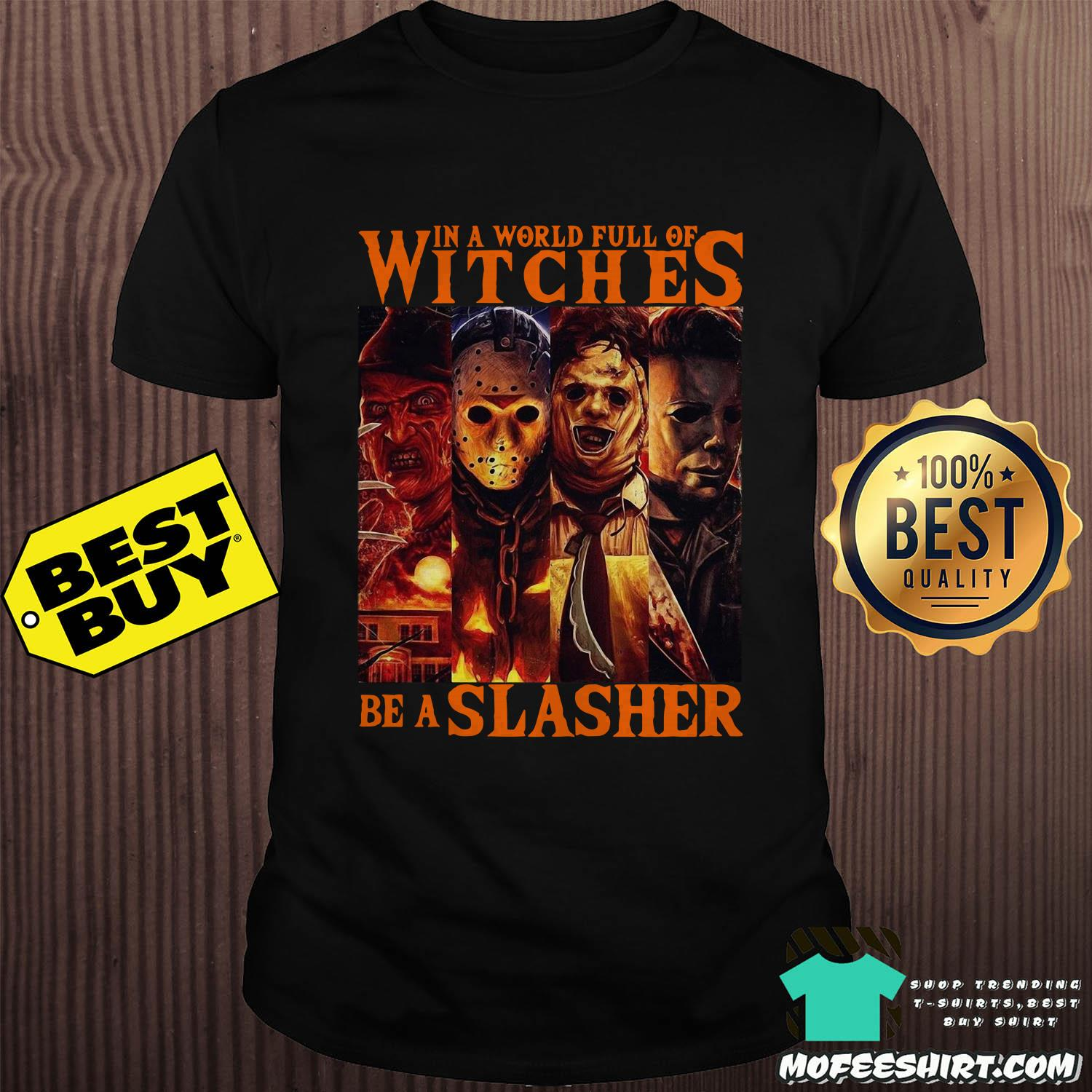 In A World Full Of Witches Be A Slasher Horror Character Halloween shirt