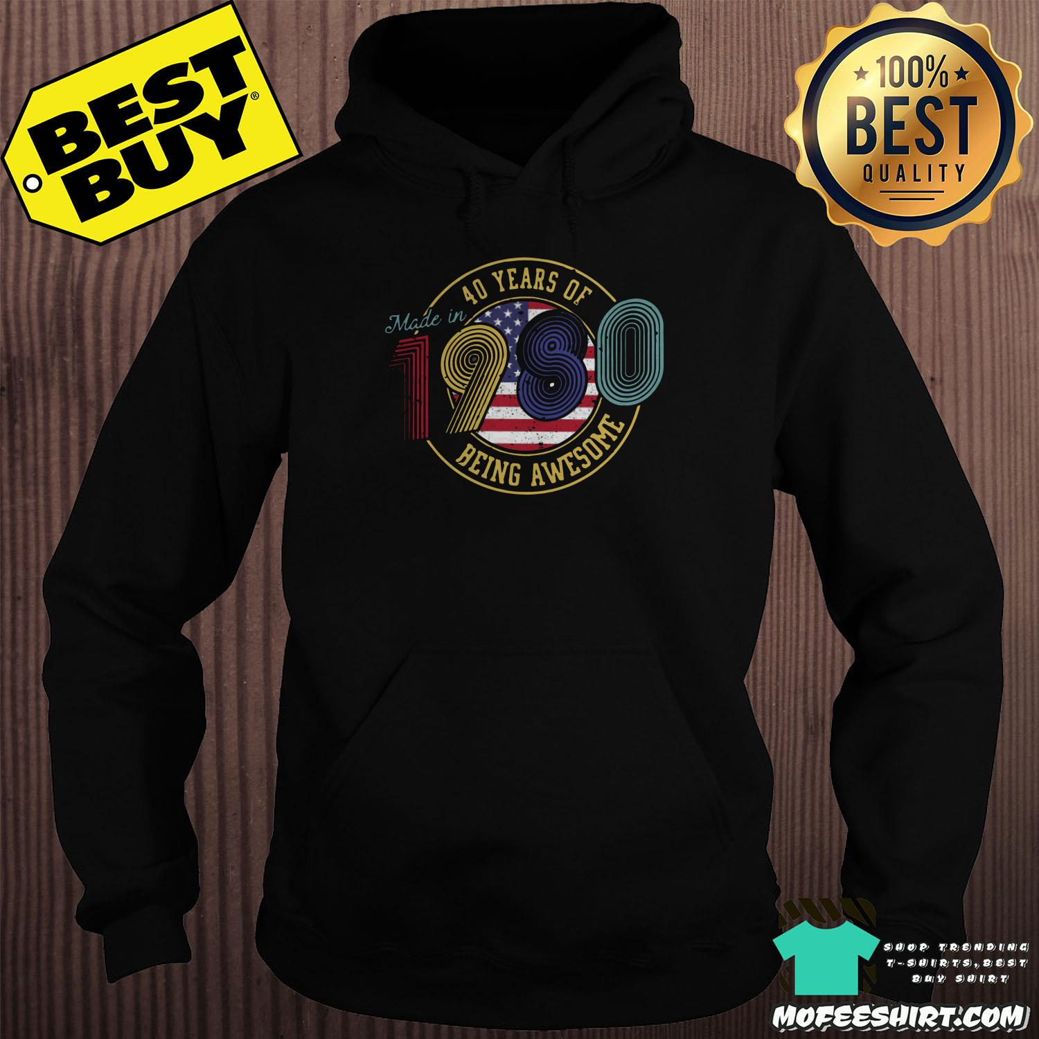 made in 40 years of 1980 being awesome american vintage hoodie - Made in 40 Years Of 1980 Being Awesome American Vintage Shirt