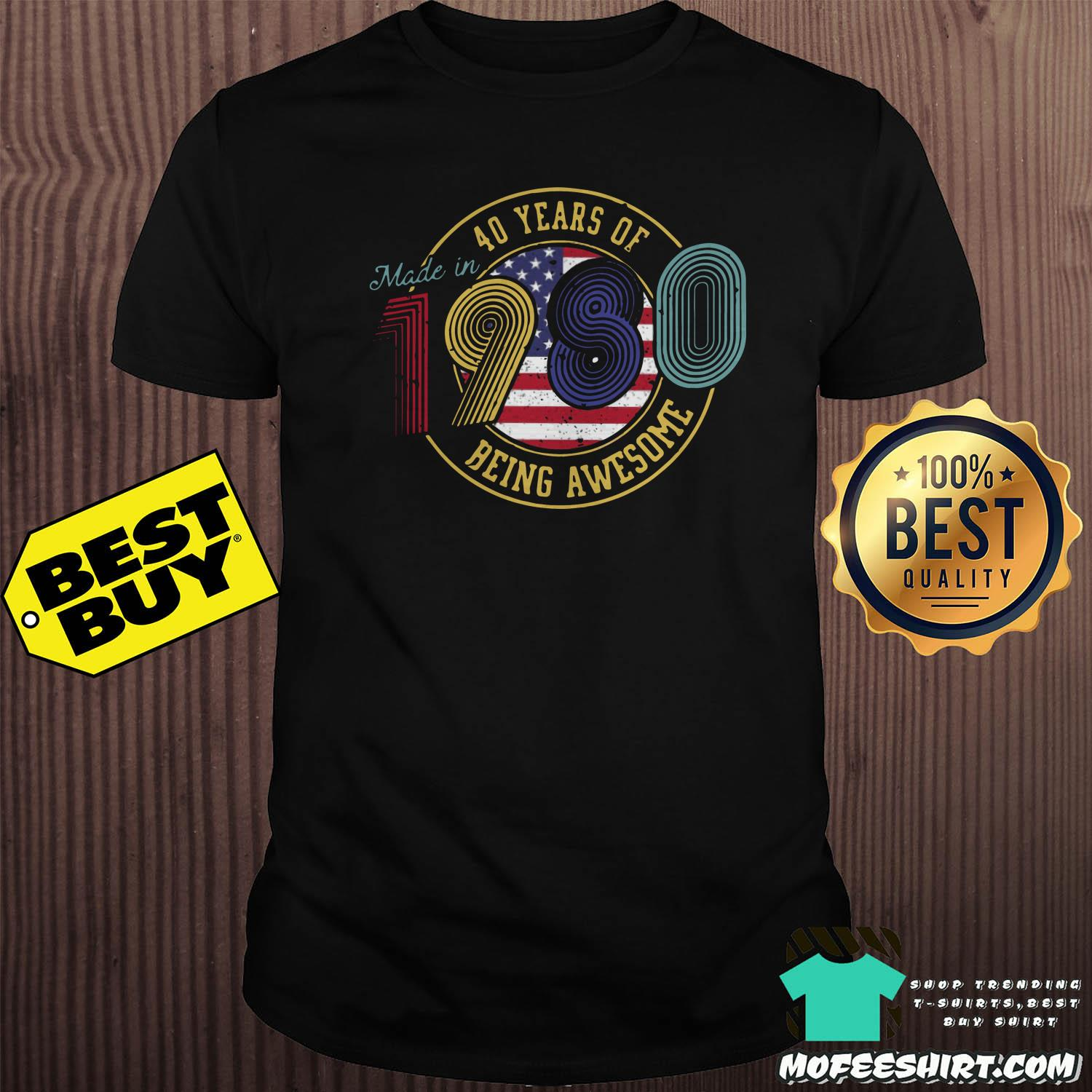 made in 40 years of 1980 being awesome american vintage shirt - Made in 40 Years Of 1980 Being Awesome American Vintage Shirt