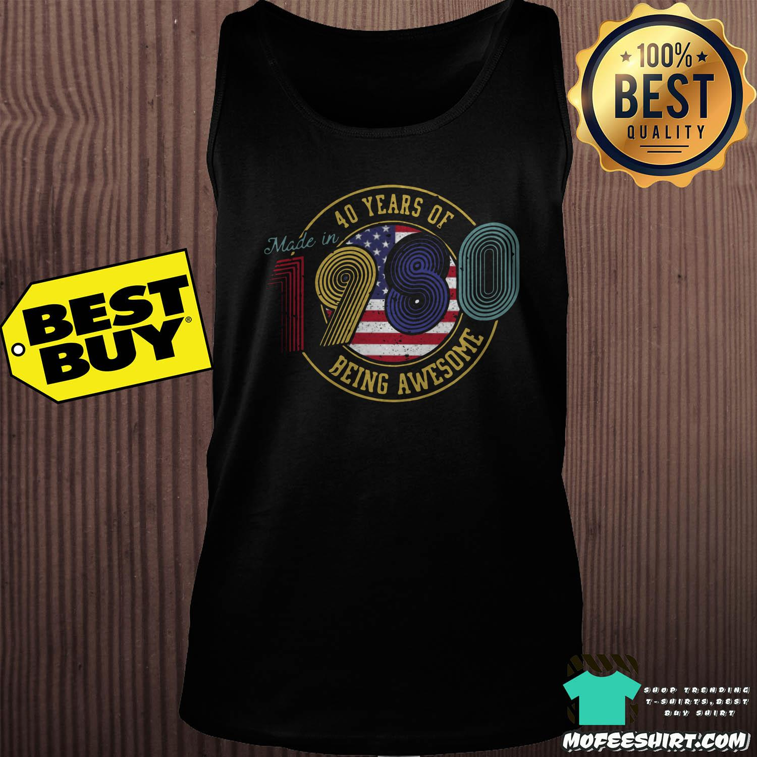 made in 40 years of 1980 being awesome american vintage tank top - Made in 40 Years Of 1980 Being Awesome American Vintage Shirt