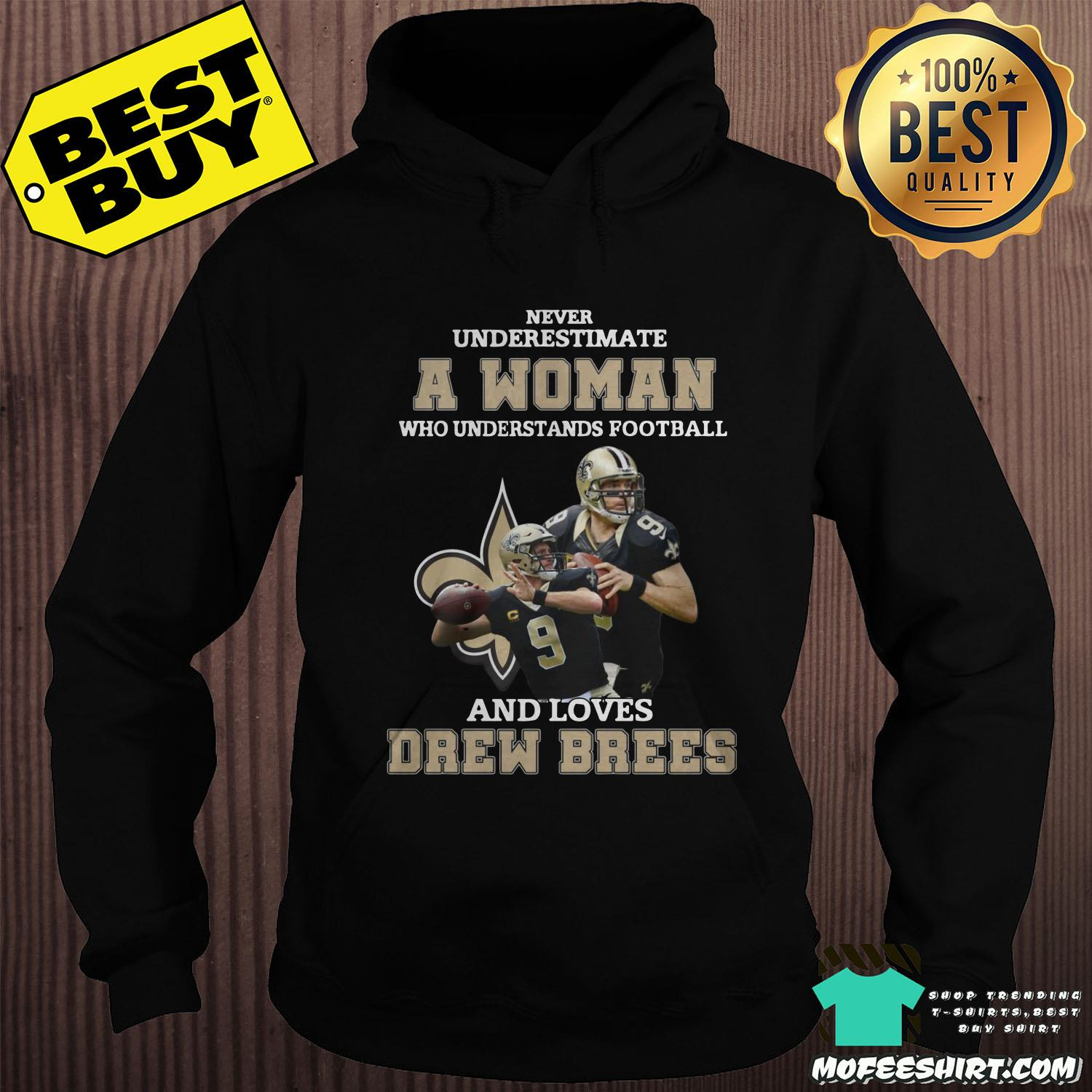 never underestimate a woman who understands football and loves drew brees hoodie - Never underestimate A Woman Who Understands Football And Loves Drew Brees Shirt