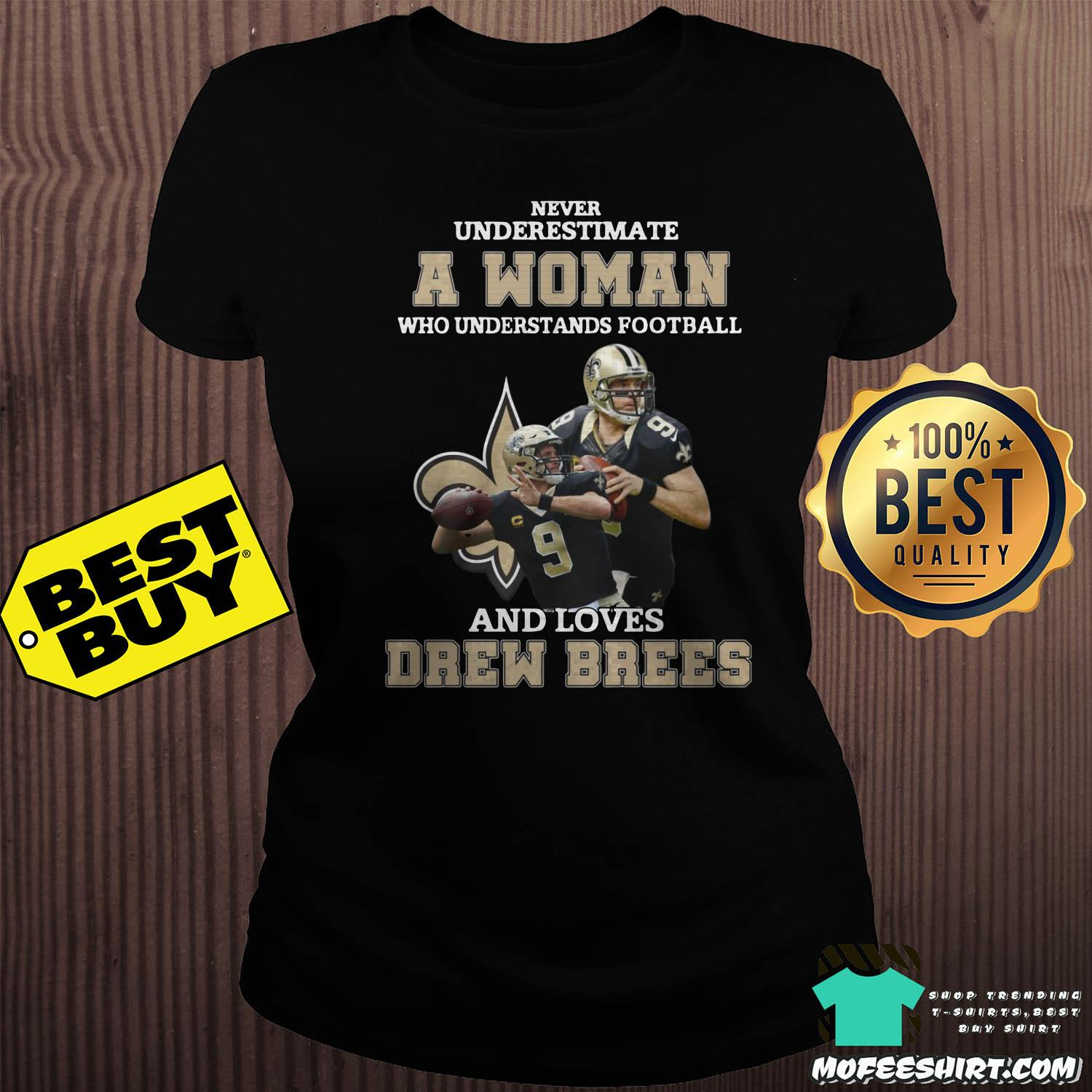 never underestimate a woman who understands football and loves drew brees ladies tee - Never underestimate A Woman Who Understands Football And Loves Drew Brees Shirt