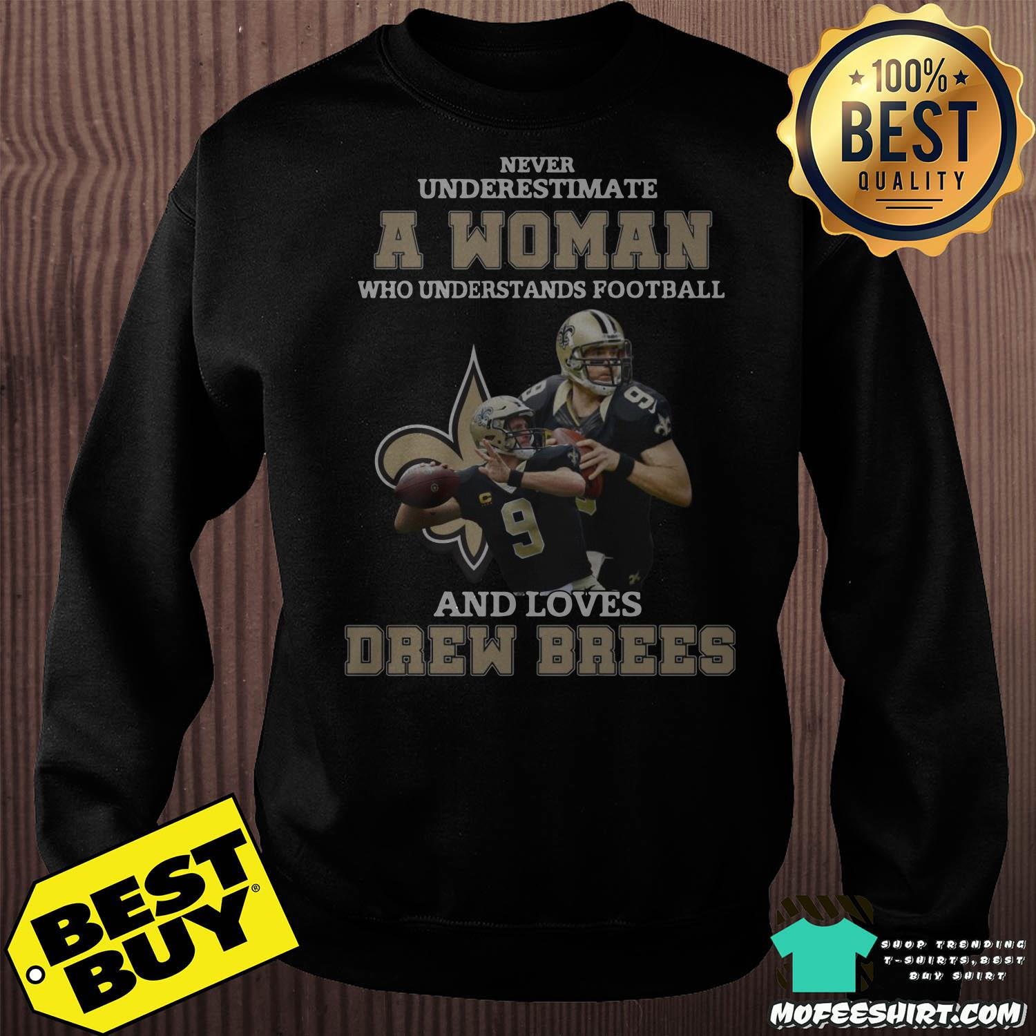 never underestimate a woman who understands football and loves drew brees sweatshirt - Never underestimate A Woman Who Understands Football And Loves Drew Brees Shirt