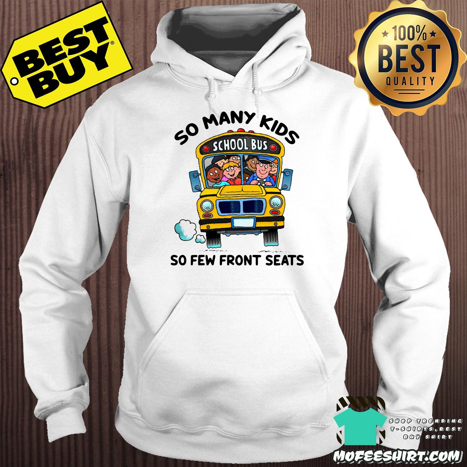 so many kids school bus so few front seats hoodie - So Many Kids School Bus So Few Front Seats shirt