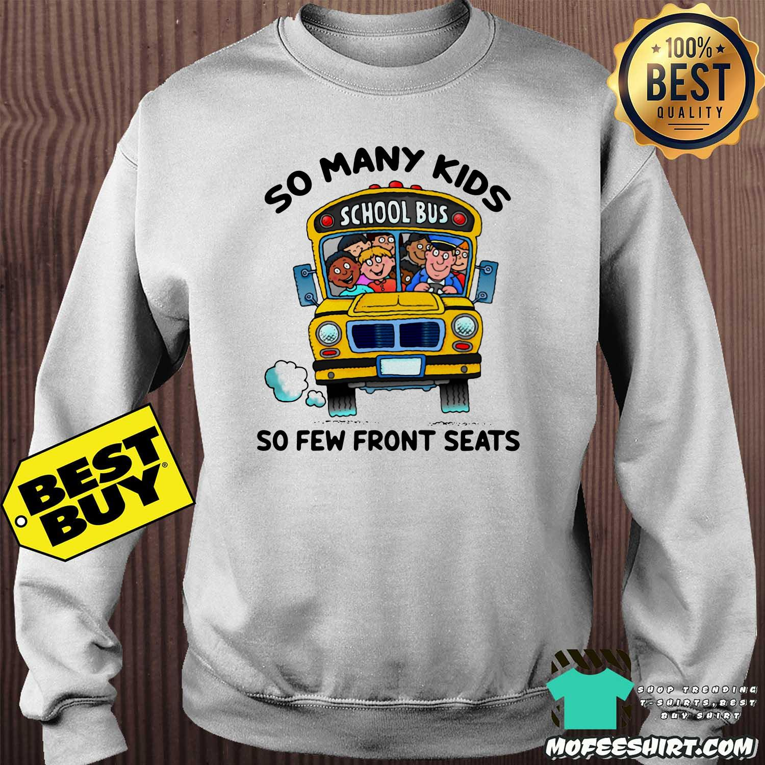 so many kids school bus so few front seats sweatshirt - So Many Kids School Bus So Few Front Seats shirt