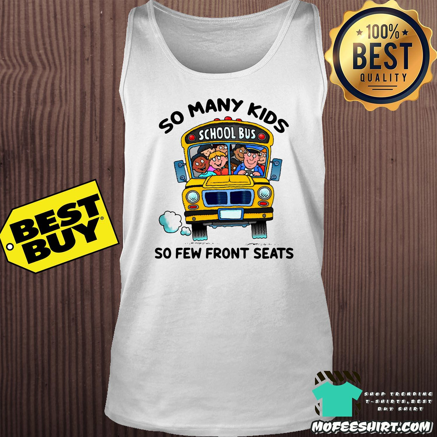 so many kids school bus so few front seats tank top - So Many Kids School Bus So Few Front Seats shirt