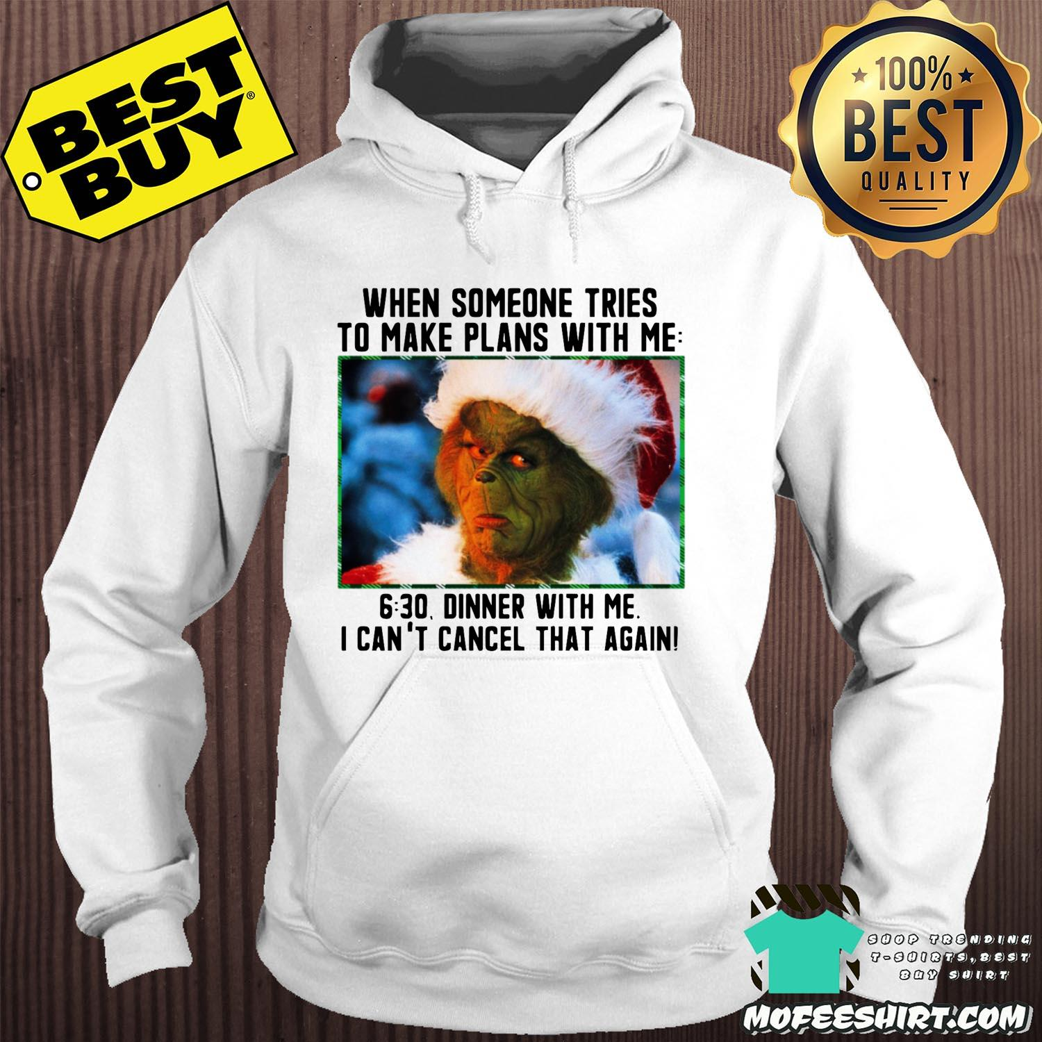 Grinch Merry Christmas When Someone Tries To Make Plans With Me 6:30 Dinner With Me I Can't Cancel That Again Shirt