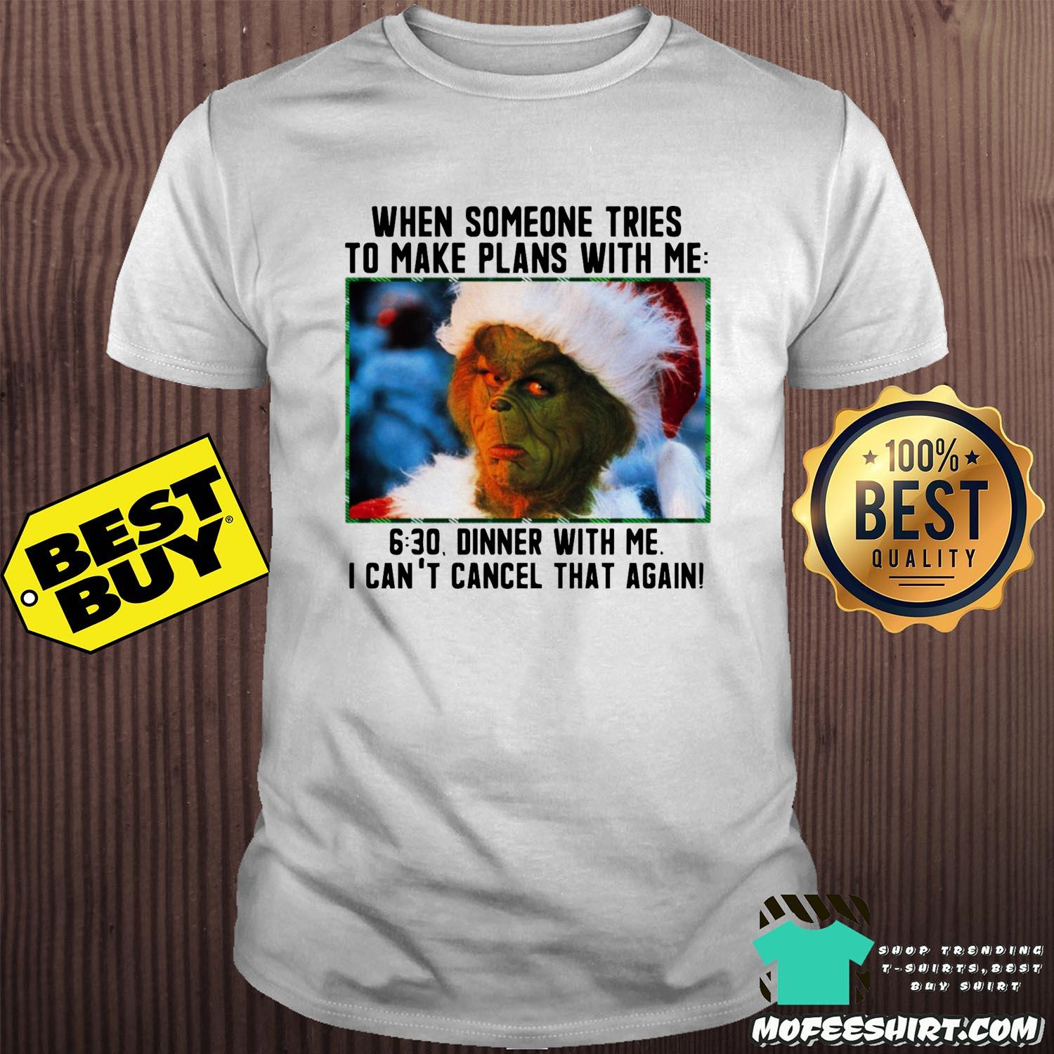 grinch merry christmas when someone tries to make plans with me 630 dinner with me i cant cancel me i cant cancel that again shirt - Grinch Merry Christmas When Someone Tries To Make Plans With Me 6:30 Dinner With Me I Can't Cancel That Again Shirt