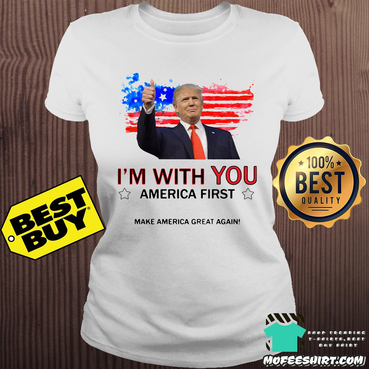 im with you america first make america great again donald trump ladies tee - I'm With You America First Make America Great Again Donald Trump Shirt
