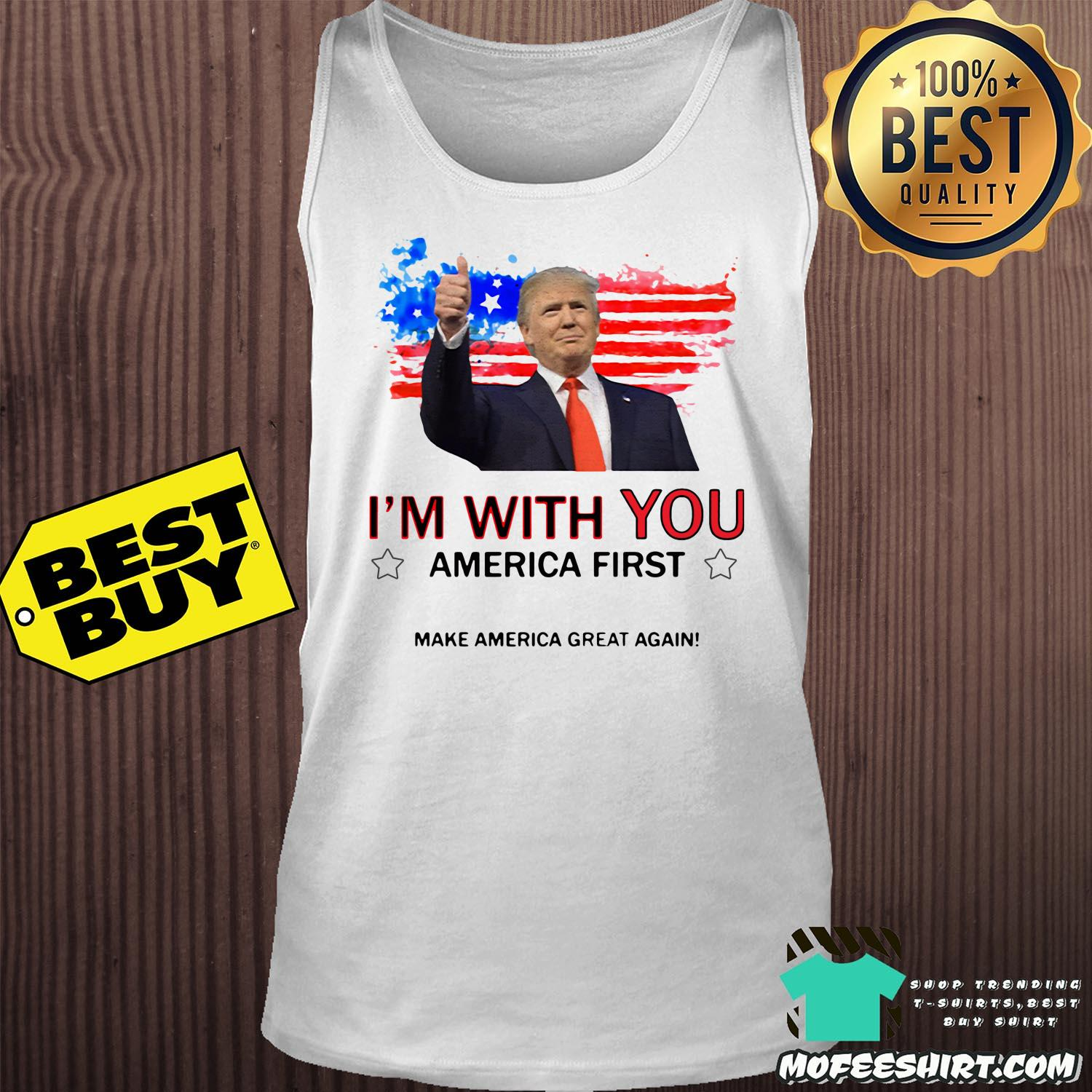 im with you america first make america great again donald trump tank top - I'm With You America First Make America Great Again Donald Trump Shirt