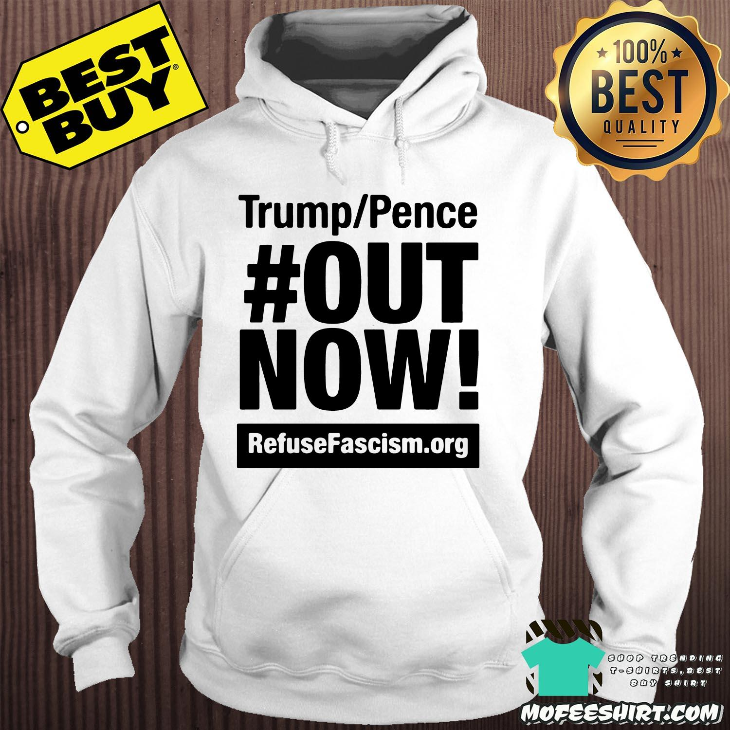 trump pence out now refuse fascism hoodie sweater - Trump/Pence Out Now Refuse Fascism Shirt Sweater