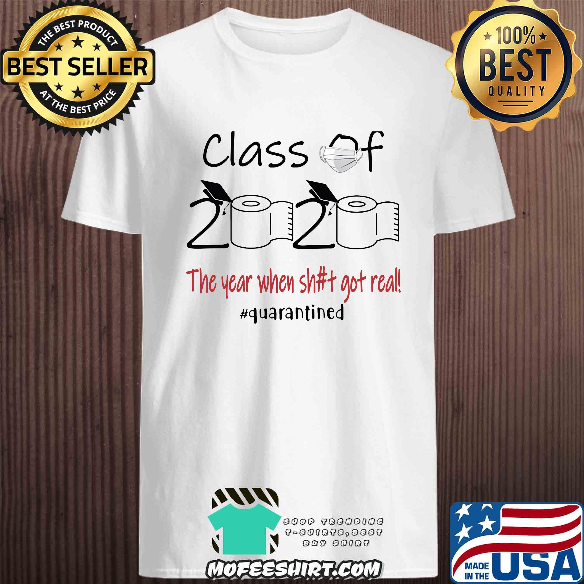 Class Of 2020 The Year When Shit Got Real Quarantined Toilet Paper Covid-19 shirt