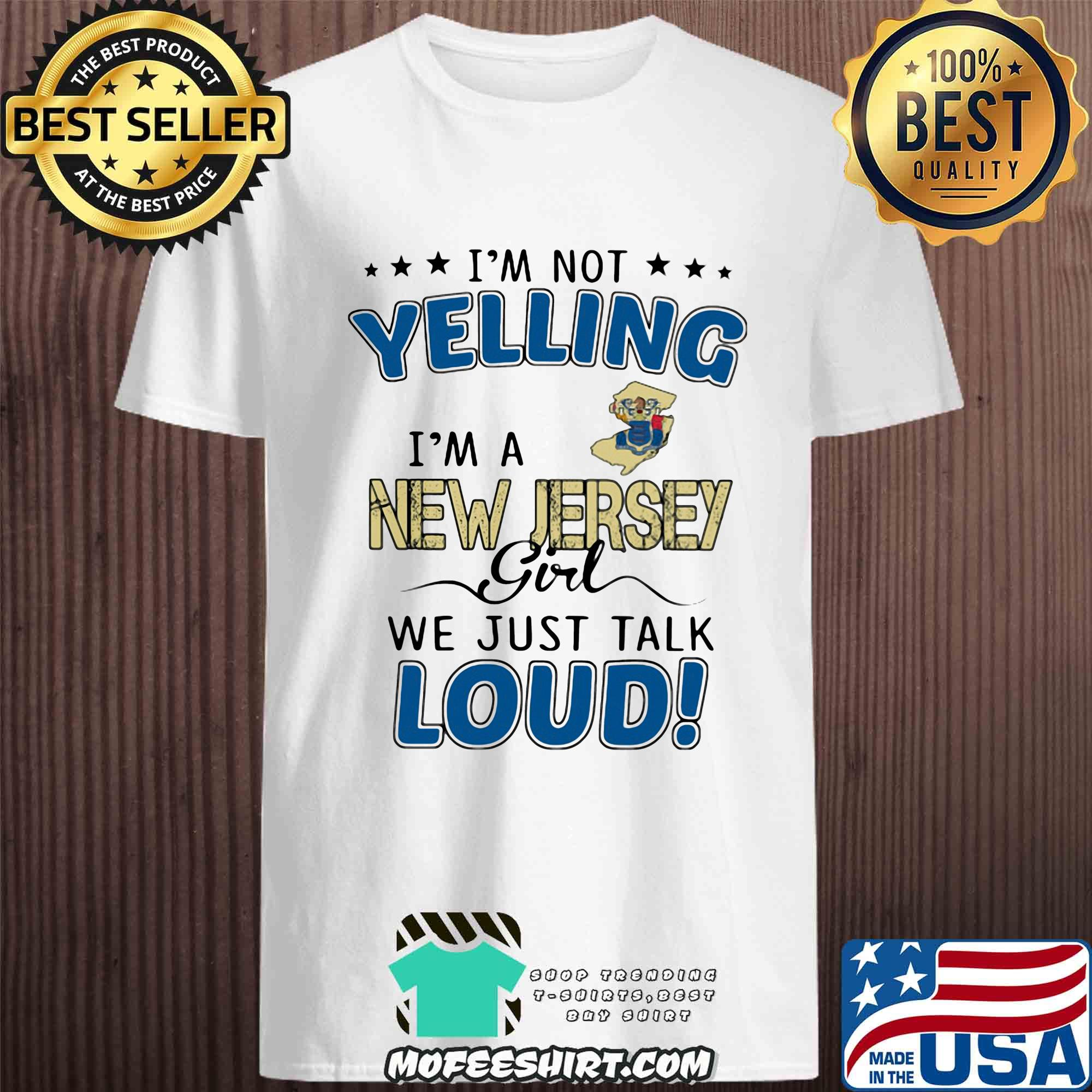 I'm Not Yelling I'm New Jersey Girl We Just Talk Loud shirt