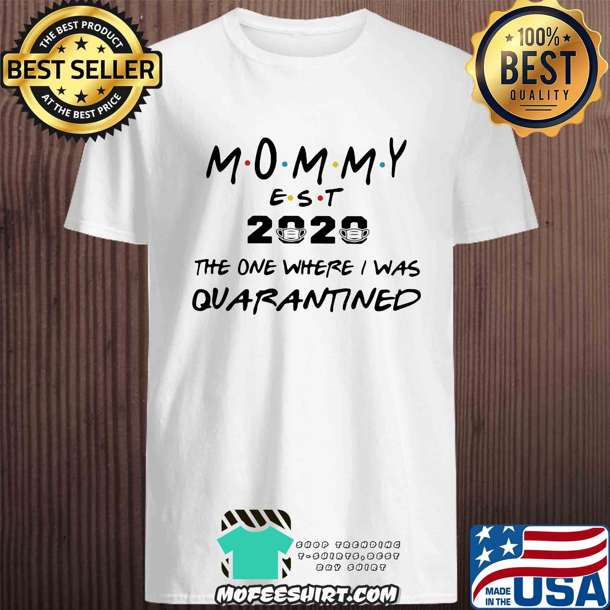 Mommy est 2020 the one where I was quarantined shirt
