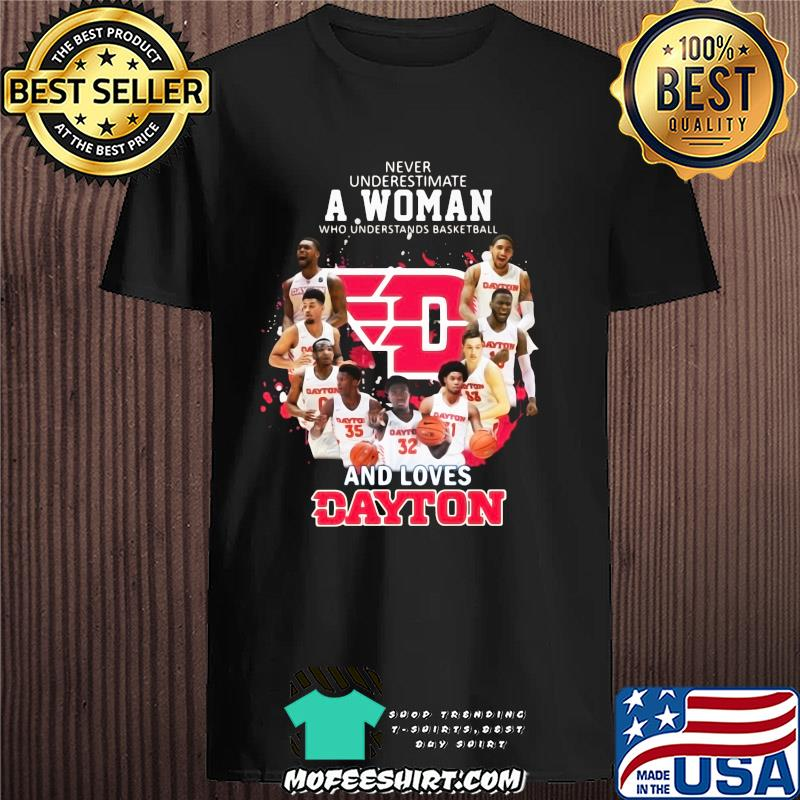 Never underestimate a woman who understands basketball and loves dayton shirt