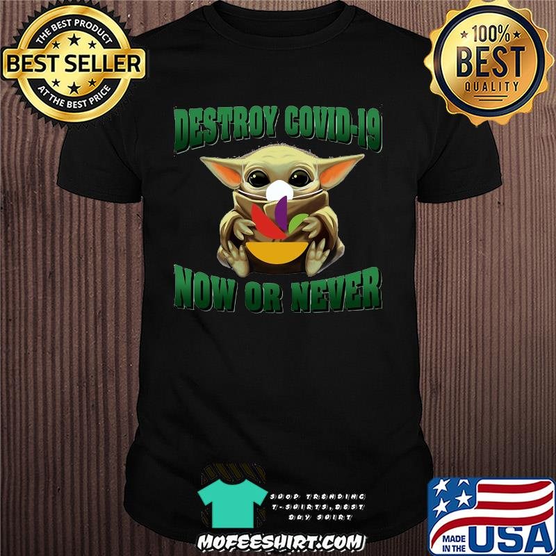 Baby Yoda hug Stop and Shop Destroy Covid-19 now or never shirt