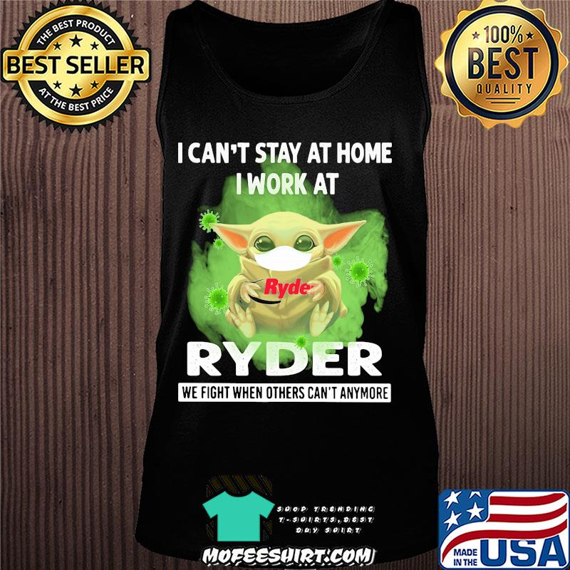 Baby yoda i can't stay at home i work at ryder we fight when others can't anymore covid-19 shirt