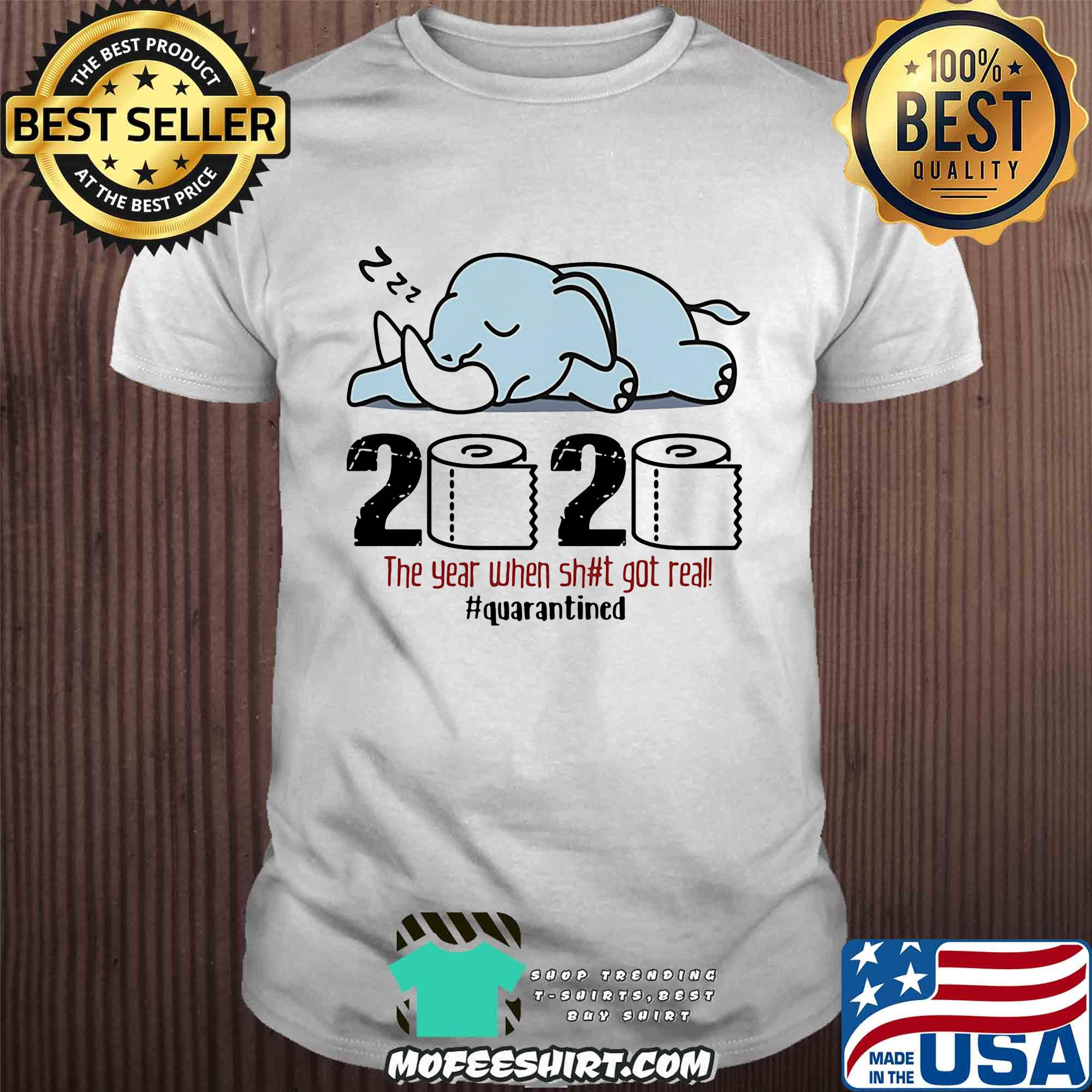 Elephant 2020 the year when shit got real quarantined toilet paper shirt