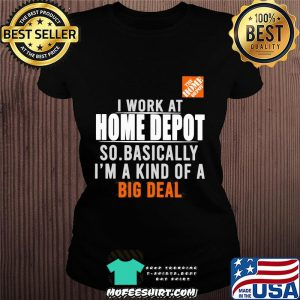 I work at the home depot so basically I'm a kind of a big deal s Ladiestee
