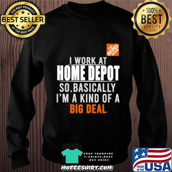 I work at the home depot so basically I'm a kind of a big deal shirt