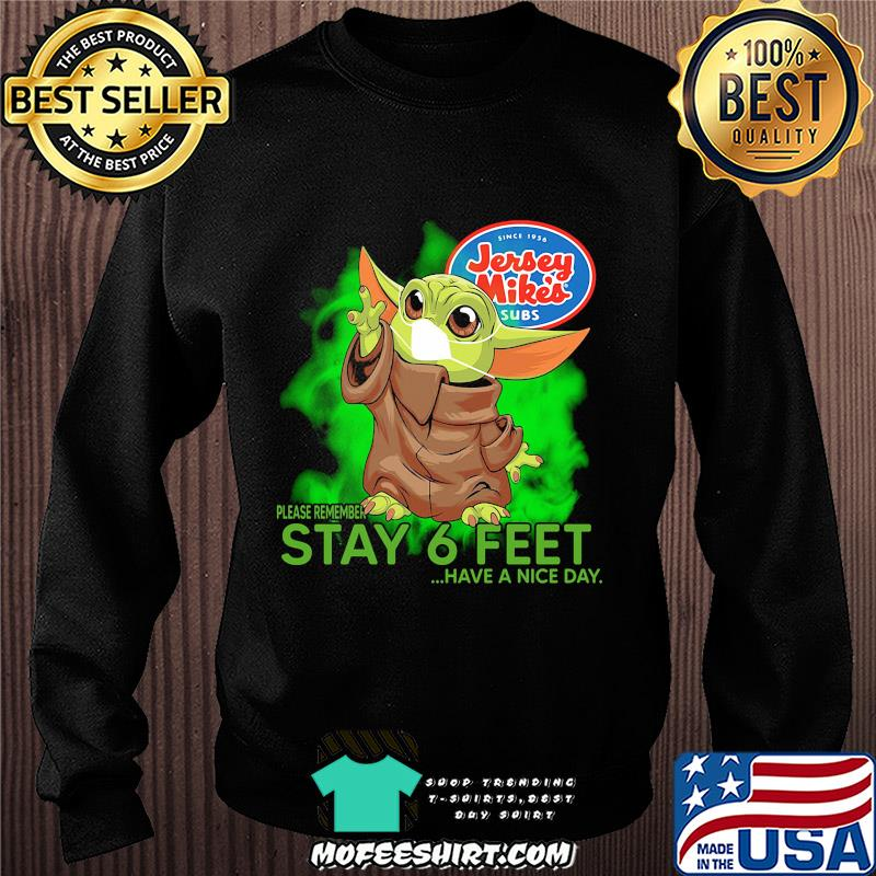 Jersey mike's baby yoda please remember stay 6 feet have a nice day covid-19 shirt