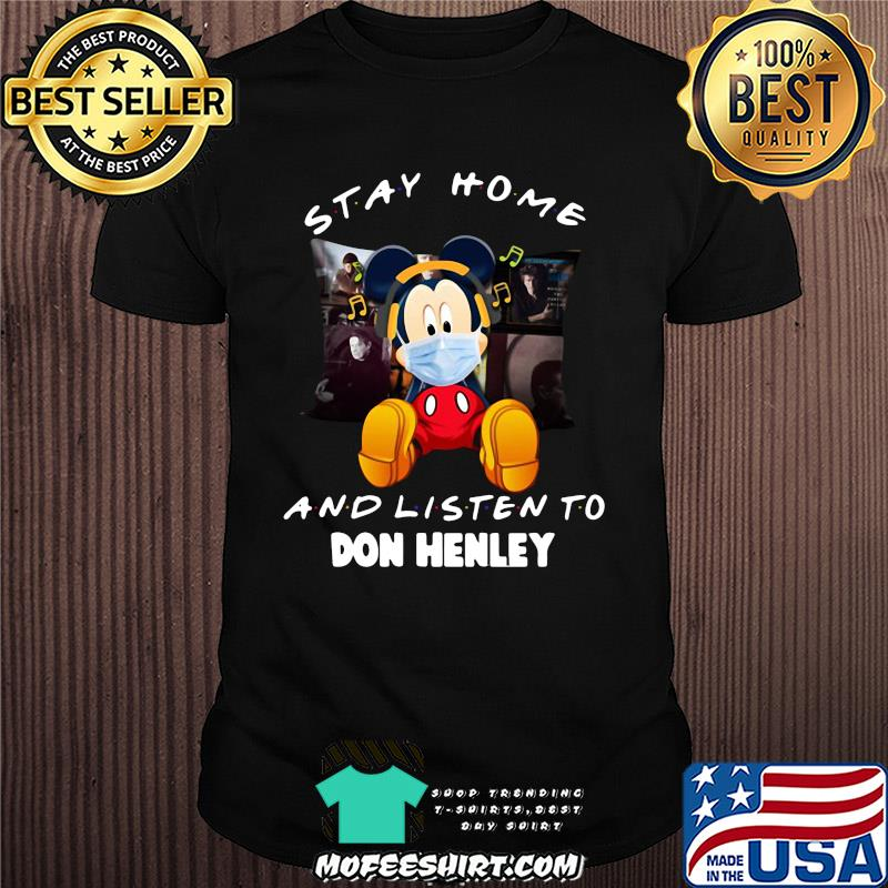 Mickey Mouse stay home and listen to Don Henley shirt