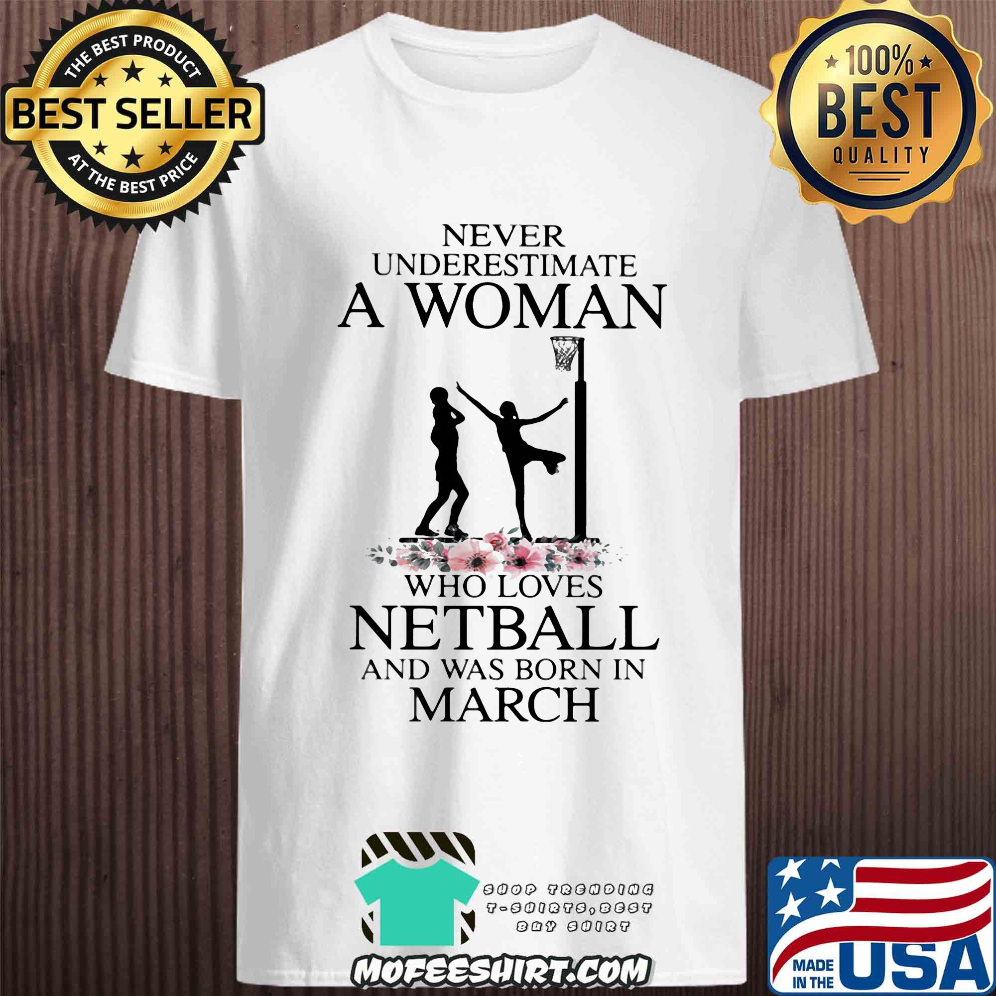 Never underestimate a woman who loves netball and was born in april flower shirt