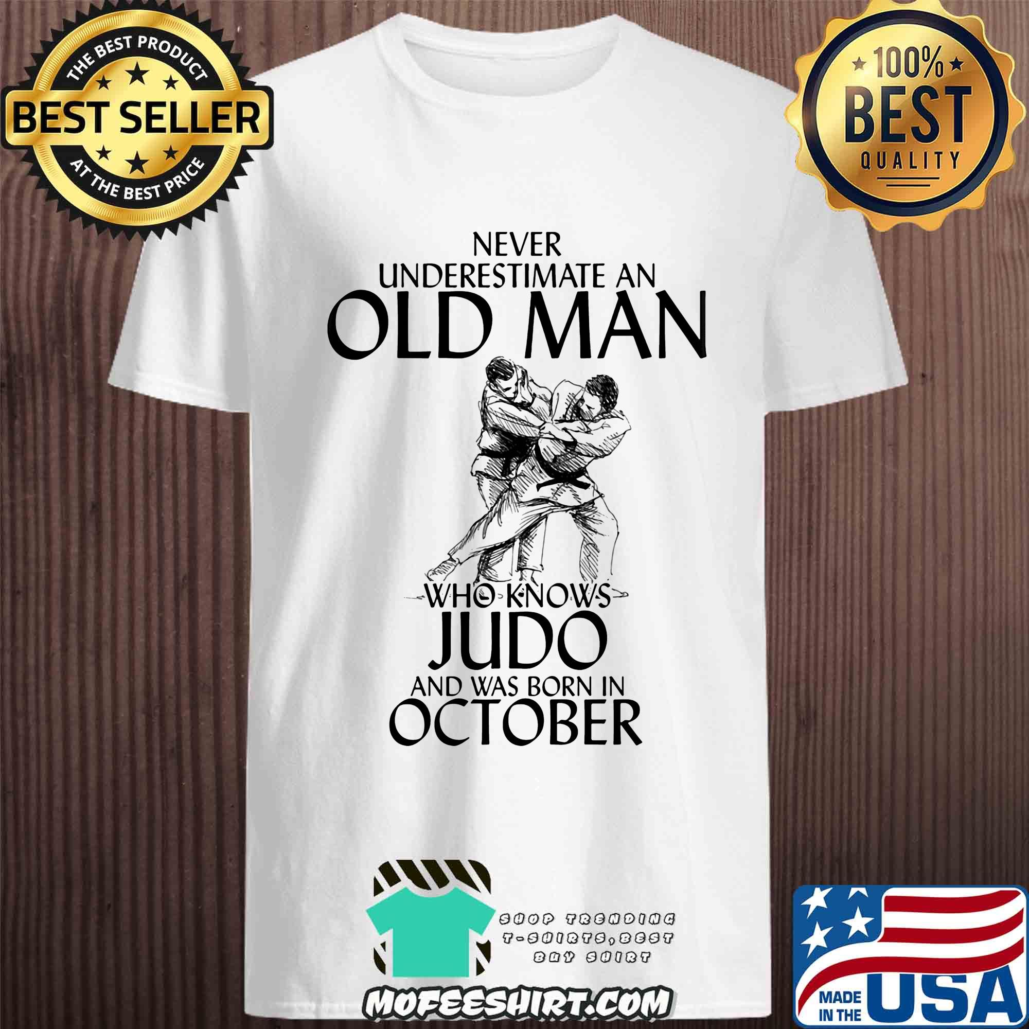 Never underestimate an old man who knows Judo and was born in October shirt