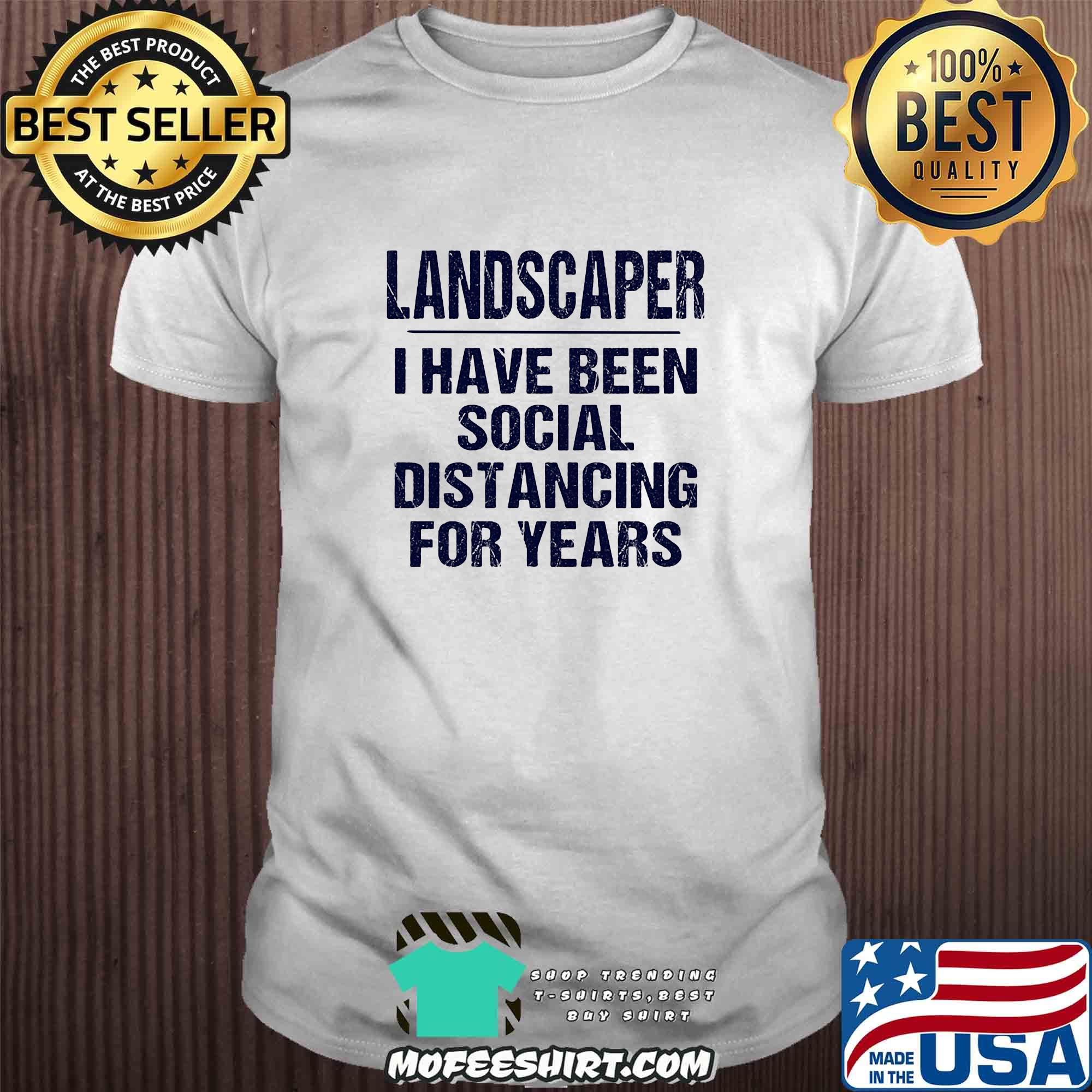 Official Landscaper I have been social distancing for years shirt