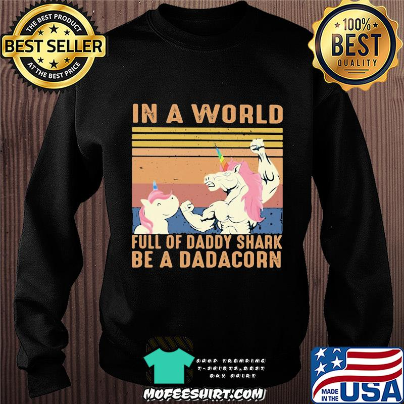 Unicorn in a world full of daddy shark be a dadacorn vintage shirt