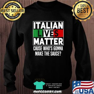 Funny Italian Lives Matter Cook Novelty Gift Italy Flag T-Shirt Sweater