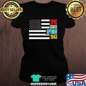 Epic Since September 1943 Birthday Gift USA Flag Retro T-Shirt Ladiestee