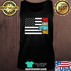 Epic Since September 1943 Birthday Gift USA Flag Retro T-Shirt Tank top