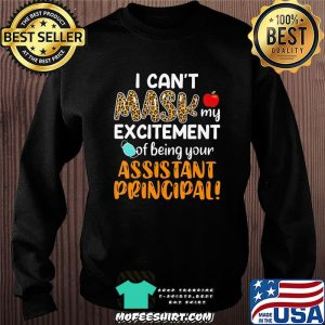 I Can't Mask My Excitement Of Being Your Assistant Principal T-Shirt Sweater