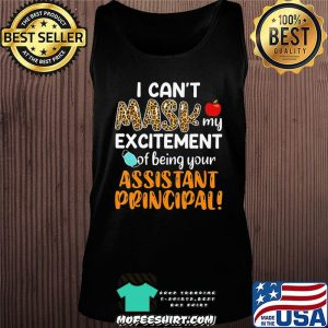 I Can't Mask My Excitement Of Being Your Assistant Principal T-Shirt Tank top