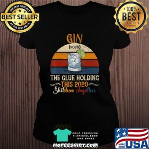 Gin The Glues Holding This 2020 Shitshow Together Gift T-Shirt Ladiestee