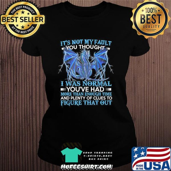 Dragon It's Not My Fault You Thought I Was Normal T-Shirt
