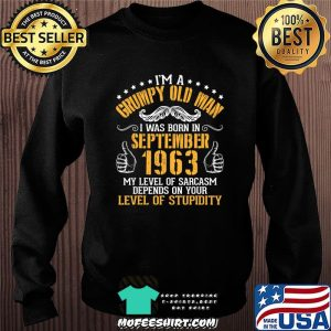 I'm A Grumpy Old Man I Was Born In September 1963 Birthday T-Shirt Sweater