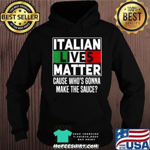 Funny Italian Lives Matter Cook Novelty Gift Italy Flag T-Shirt Hoodie
