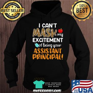 I Can't Mask My Excitement Of Being Your Assistant Principal T-Shirt Hoodie