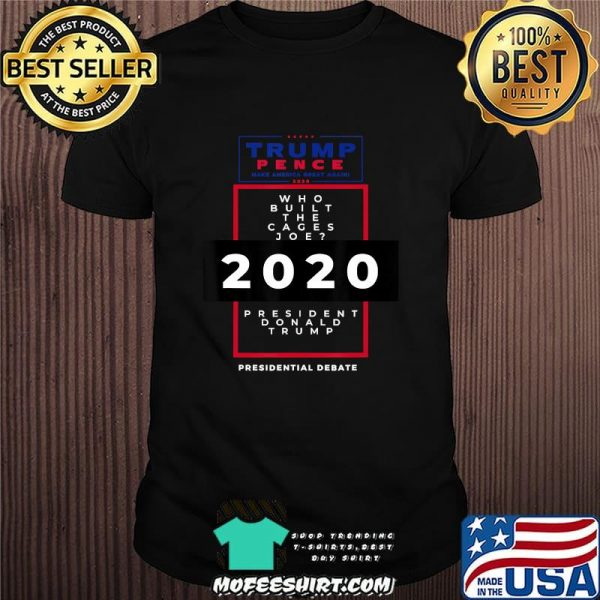 Who built the cages joe presidential debate 2020 trump pence shirt