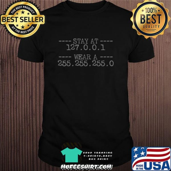 Stay at 127.0.0.1 wear a 255.255.255.0 mask coder nerd shirt
