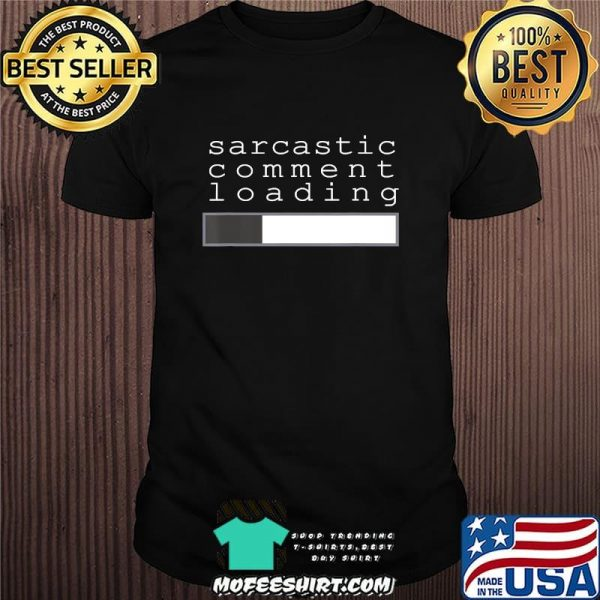 Sarcastic Comment Loading Clever Funny Humor T T-Shirt