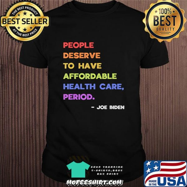 People deserve to have affordable health-care joe biden 2020 shirt