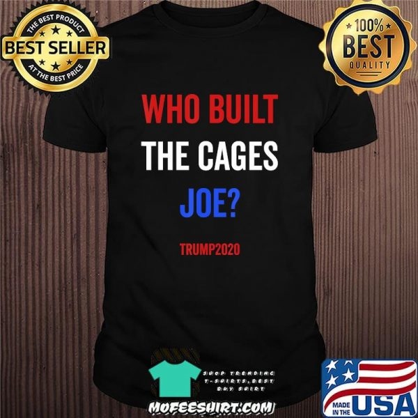 Who built the cages joe trump election 2020 shirt