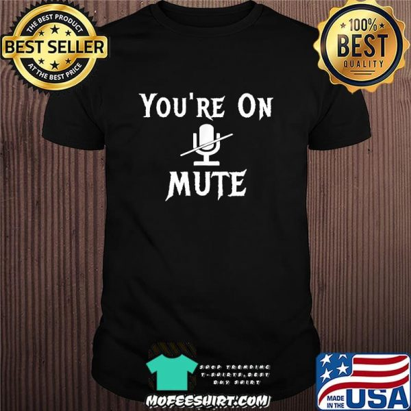 You're on mute funny 2020 presidential election debate shirt
