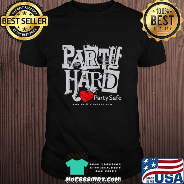 Party Hard. Party Safe T-Shirt