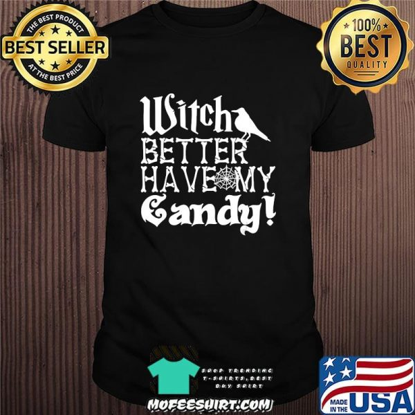Witch Better have My Candy Fun October Halloween T-Shirt